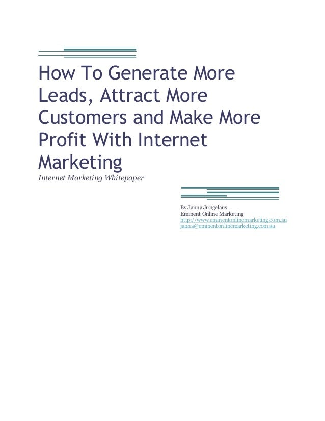 How To Generate More Leads, Attract More Customers and Make More Profit With Internet Marketing Internet Marketing Whitepa...