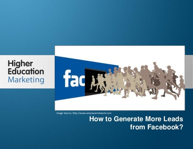 How to Generate More Leads from Facebook?  Image Source: http://www.empowernetwork.com  How to Generate More Leads from Fa...