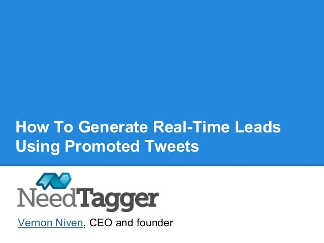 How To Generate Real-Time Leads Using Promoted Tweets Vernon Niven, CEO and founder
