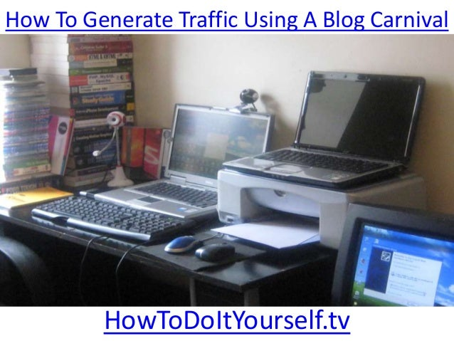 How To Generate Traffic Using A Blog CarnivalHowToDoItYourself.tv
