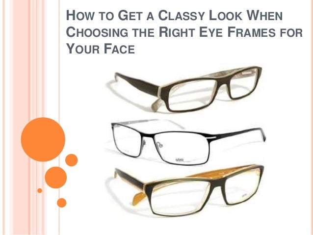 Picking Eyeglass Frames For Your Face : How to Get a Classy Look When Choosing the Right Eye ...