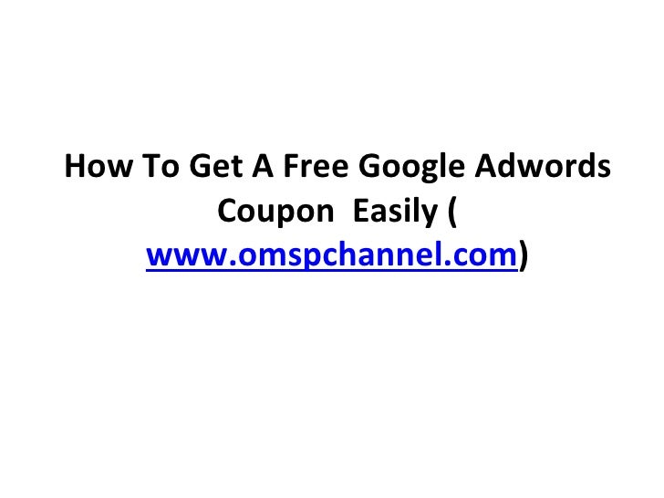 How To Get A Free Google Adwords Coupon  Easily ( www.omspchannel.com )