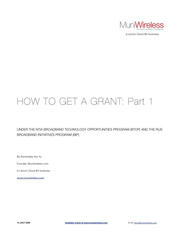 a Lemon Cloud BV business     HOW TO GET A GRANT: Part 1  UNDER THE NTIA BROADBAND TECHNOLOGY OPPORTUNITIES PROGRAM (BTOP)...