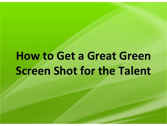 How to Get a Great Green Screen Shot for the Talent