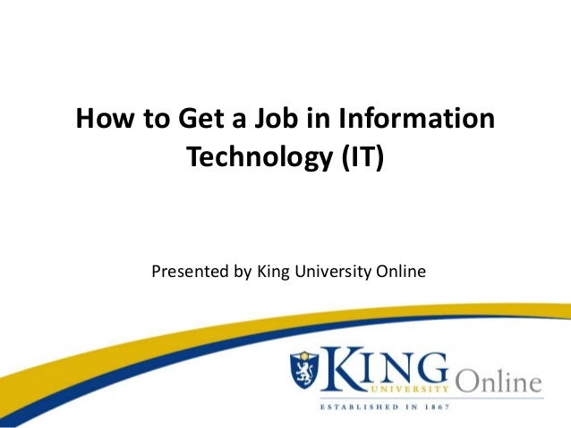 How to Get a Job in Information Technology (IT) Presented by King University Online
