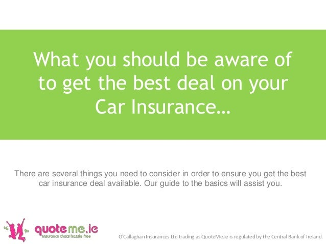 What you should be aware of to get the best deal on your Car Insurance… O'Callaghan Insurances Ltd trading as QuoteMe.ie i...