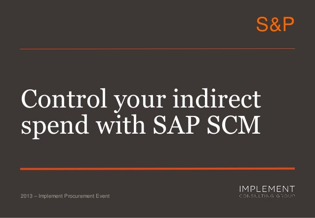 S&P  Control your indirect spend with SAP SCM 2013 – Implement Procurement Event