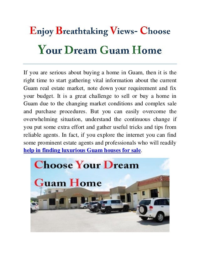 If you are serious about buying a home in Guam, then it is the right time to start gathering vital information about the c...