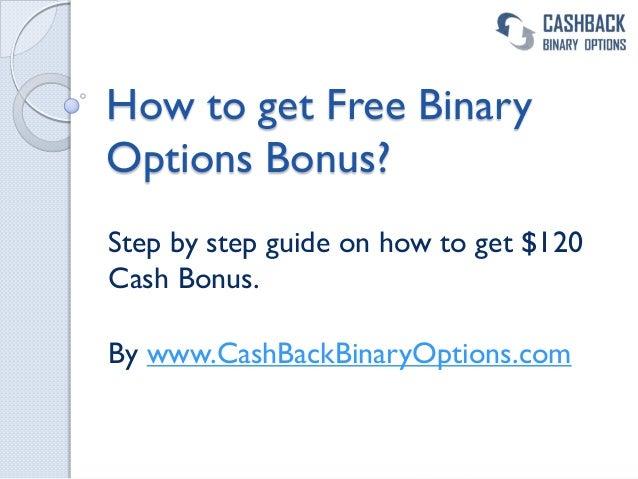 How to get Free BinaryOptions Bonus?Step by step guide on how to get $120Cash Bonus.By www.CashBackBinaryOptions.com