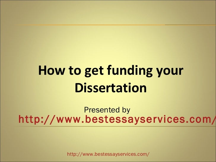 How to get funding your        Dissertation              Presented byhttp://www.bestessayservices.com/        http://www.b...