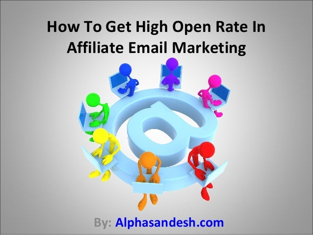 How To Get High Open Rate In Affiliate Email Marketing By: Alphasandesh.com