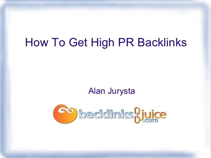 How To Get High PR Backlinks          Alan Jurysta