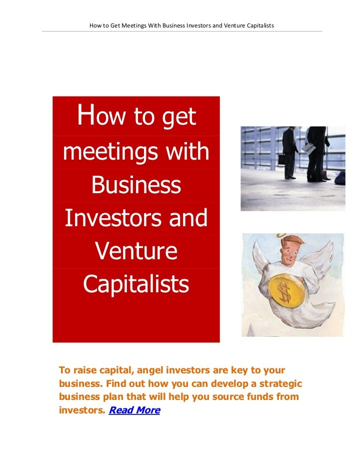 How to Get Meetings With Business Investors and Venture Capitalists   How to getmeetings with   BusinessInvestors and   Ve...