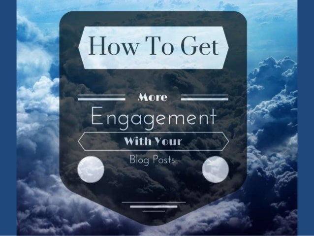 How To Get More Engagement With Your Blog Posts