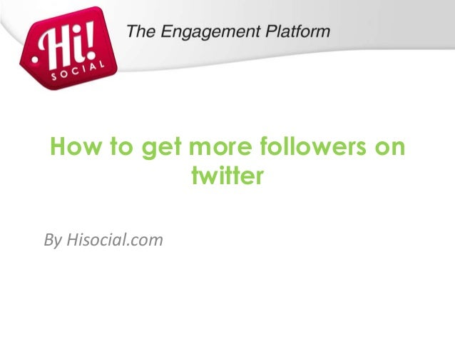How to get more followers on           twitterBy Hisocial.com