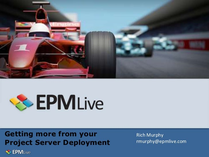 Getting more from your      Rich MurphyProject Server Deployment   rmurphy@epmlive.com