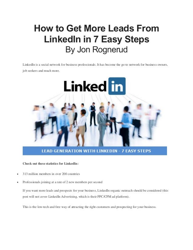 How to Get More Leads From LinkedIn in 7 Easy Steps By Jon Rognerud LinkedIn is a social network for business professional...
