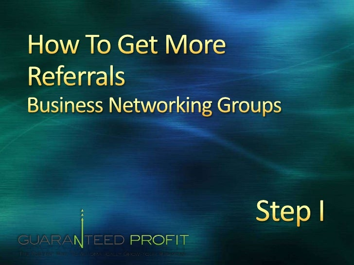 How To Get More Referrals for Life Business Networking Groups <br />Step I<br />