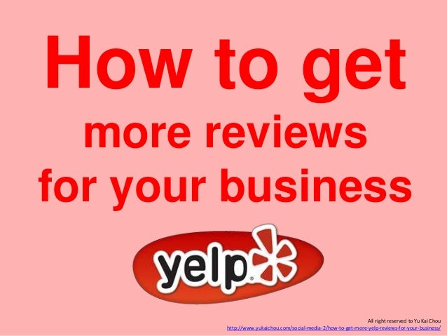 How to get more reviews for your business All right reserved to Yu Kai Chou http://www.yukaichou.com/social-media-2/how-to...