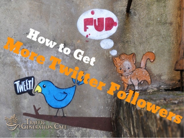 How to Get More Twitter Followers | TrafficGenerationCafe.com