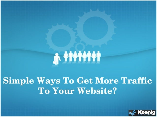 Simple Ways To Get More Traffic To Your Website