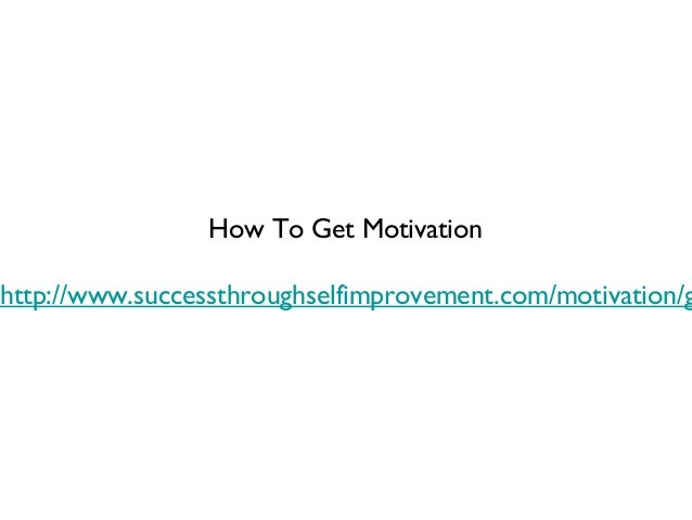 How To Get Motivationhttp://www.successthroughselfimprovement.com/motivation/g