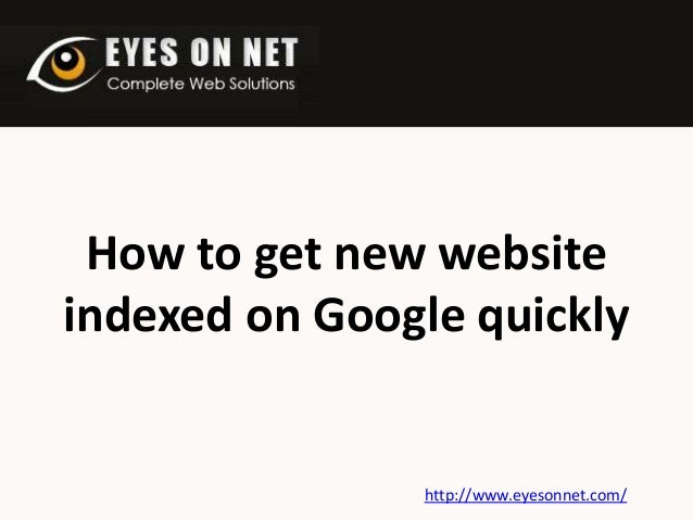 How to get new website indexed on Google quickly  http://www.eyesonnet.com/