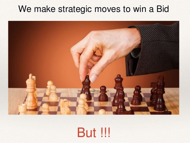 But !!! We make strategic moves to win a Bid