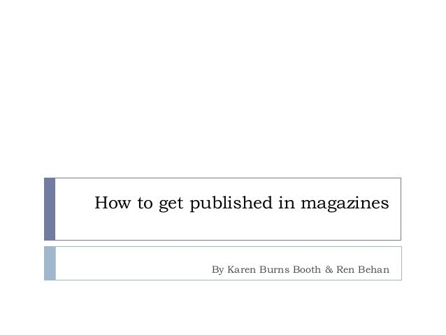 How to get published in magazines By Karen Burns Booth & Ren Behan
