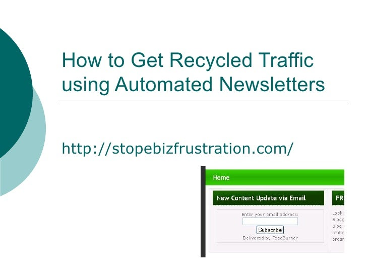 How to Get Recycled Traffic using Automated Newsletters http://stopebizfrustration.com/