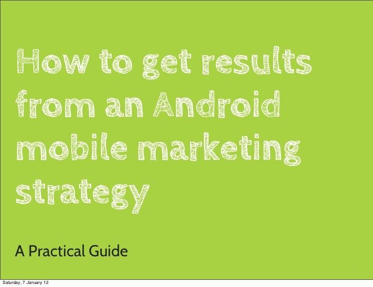 How to get results     from an Android     mobile marketing     strategy     A Practical Guide                          1S...