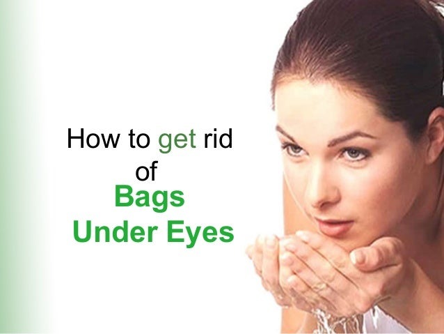 How to get rid of  Bags Under Eyes