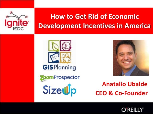 How to Get Rid of EconomicDevelopment Incentives in America                  Anatalio Ubalde                CEO & Co-Founder