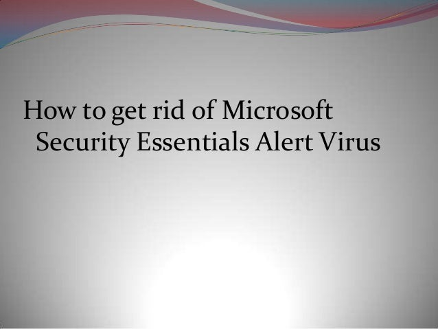 How to get rid of microsoft security essentials alert virus