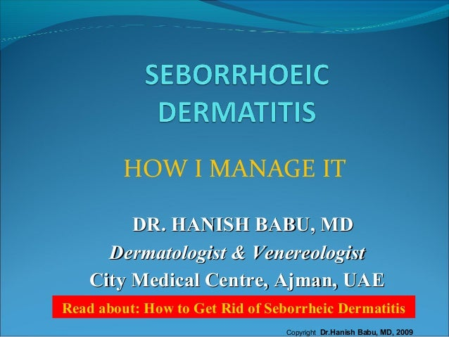 HOW I MANAGE IT DR. HANISH BABU, MDDR. HANISH BABU, MD Dermatologist & VenereologistDermatologist & Venereologist City Med...