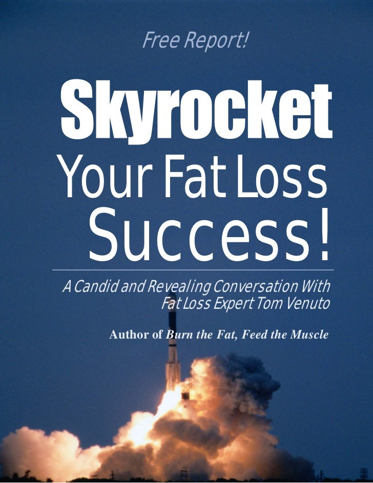 Free Report!Your Fat Loss   Success!A Candid and Revealing Conversation With               Fat Loss Expert Tom Venuto     ...