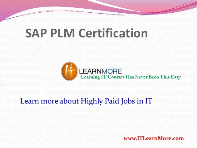 SAP PLM Certification www.ITLearnMore.com Learn more about Highly Paid Jobs in IT