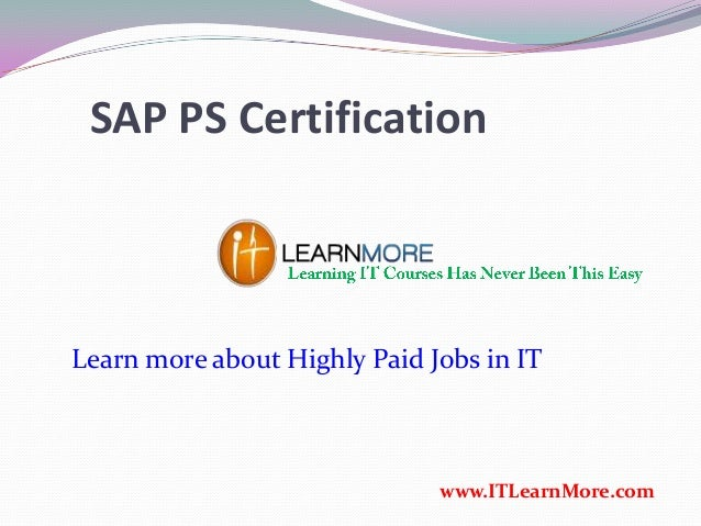 SAP PS Certification www.ITLearnMore.com Learn more about Highly Paid Jobs in IT
