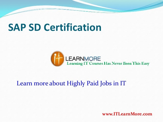 SAP SD Certification www.ITLearnMore.com Learn more about Highly Paid Jobs in IT