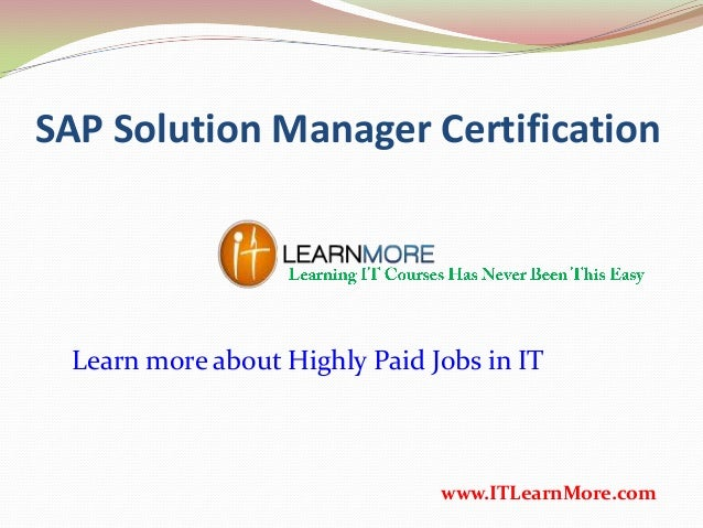 SAP Solution Manager Certification www.ITLearnMore.com Learn more about Highly Paid Jobs in IT