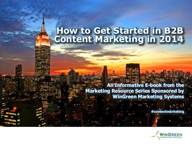 How to Get Started in B2B [Title Goes Here] Content Marketing in 2014  An Informative E-book from the An Informative E-boo...