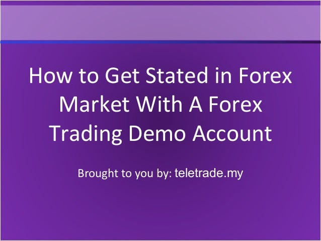 How to Get Stated in Forex Market With A Forex Trading Demo Account