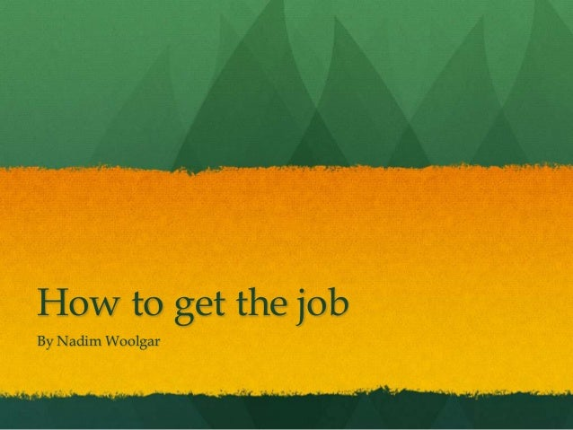 How to get the jobBy Nadim Woolgar