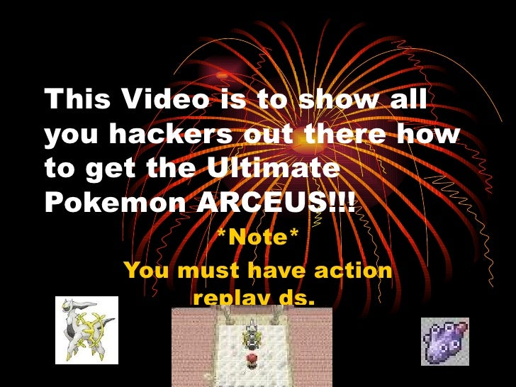 This Video is to show all you hackers out there how to get the Ultimate Pokemon ARCEUS!!! *Note* You must have action repl...