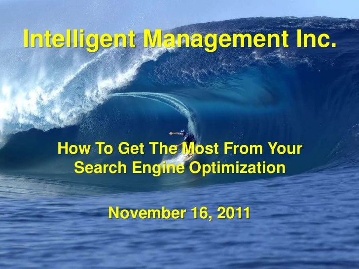 Intelligent Management Inc.  How To Get The Most From Your    Search Engine Optimization        November 16, 2011