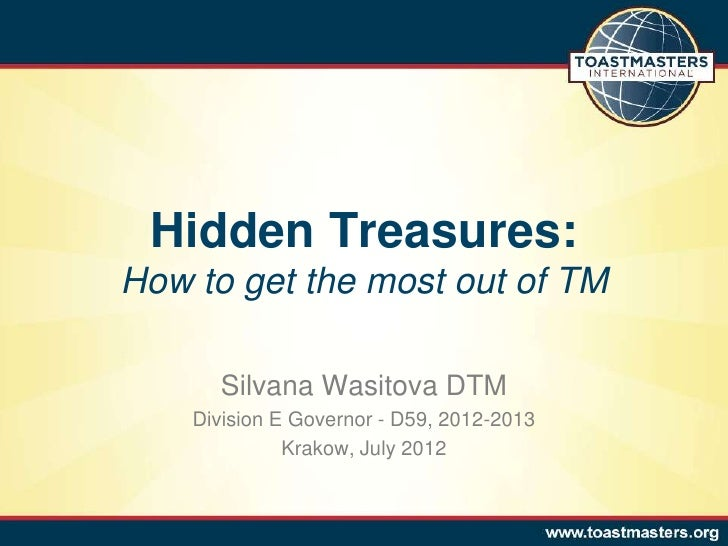Hidden Treasures:How to get the most out of TM      Silvana Wasitova DTM    Division E Governor - D59, 2012-2013          ...