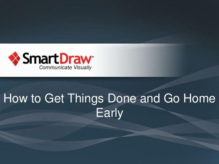 How to Get Things Done and Go Home                Early