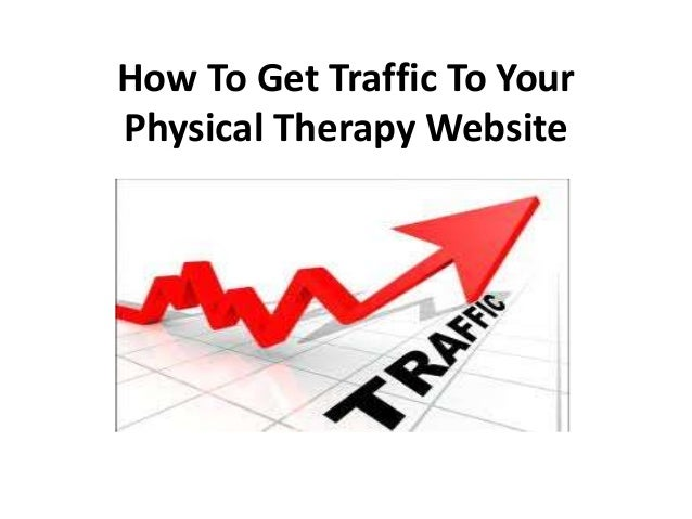 How To Get Traffic To YourPhysical Therapy Website