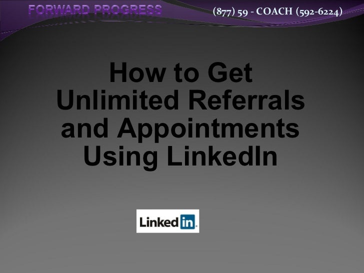 NEW for 2011 - How to Get Unlimited Referrals and Appointments Using LinkedIn
