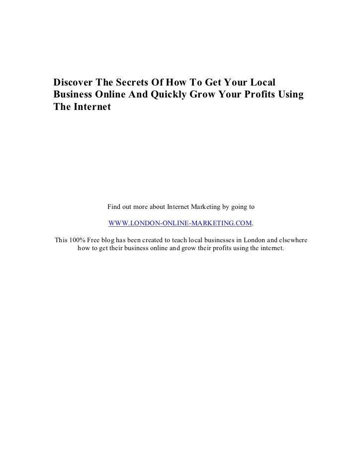 Discover The Secrets Of How To Get Your LocalBusiness Online And Quickly Grow Your Profits UsingThe Internet              ...